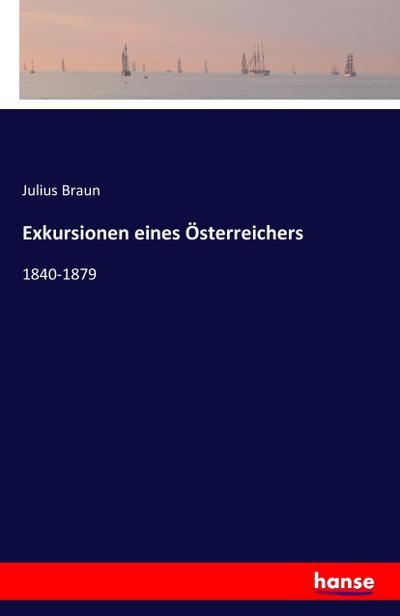 Exkursionen eines Österreichers : 1840-1879: Julius Braun