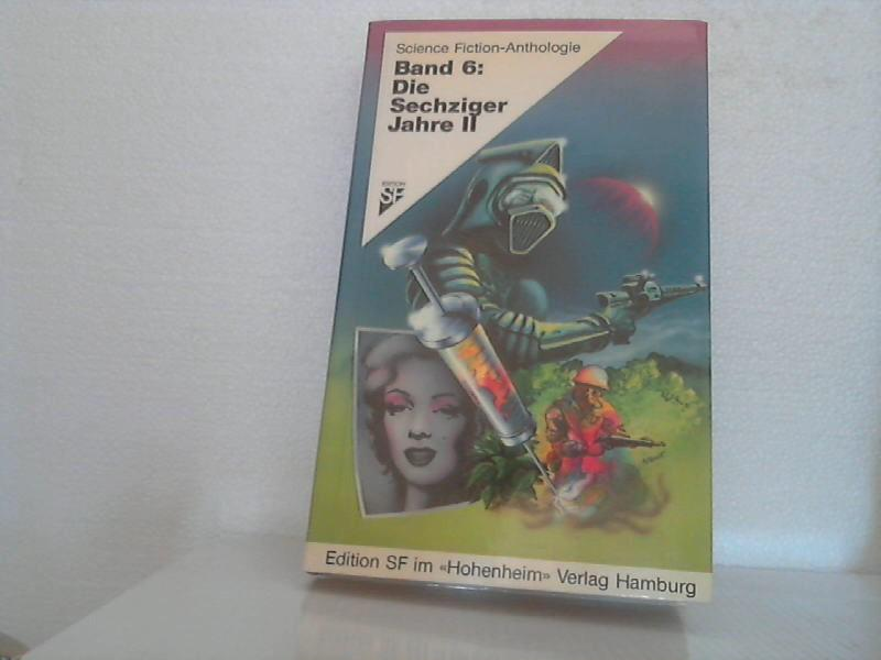 Science-fiction-Anthologie . [hier:] Band 6: Die Sechziger: Alpers, Hans Joachim
