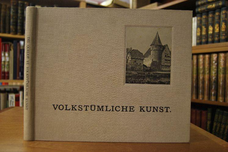 Volkstümliche Kunst. Ansichten von alten heimatlichen Bauformen,: Gerlach, Martin: