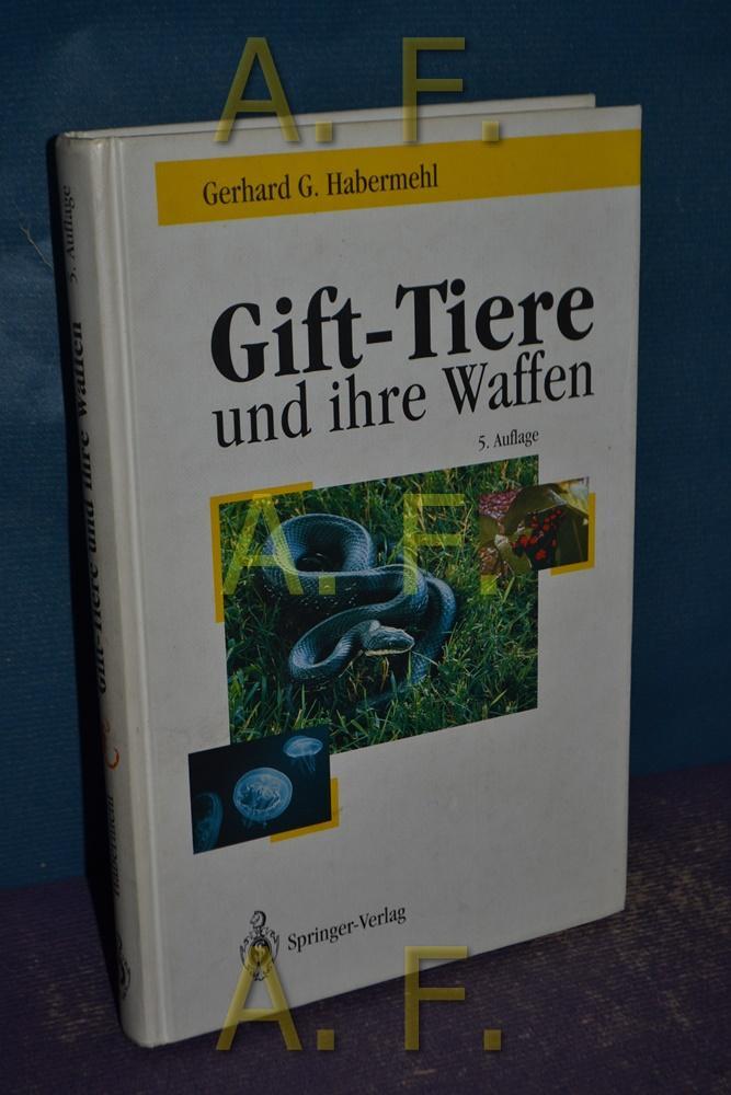 Gift-Tiere und ihre Waffen : eine Einführung für Biologen, Chemiker und Mediziner , ein Leitfaden für Touristen , mit 42 Tabellen. Gerhard G. Habermehl - Habermehl, Gerhard G. K.