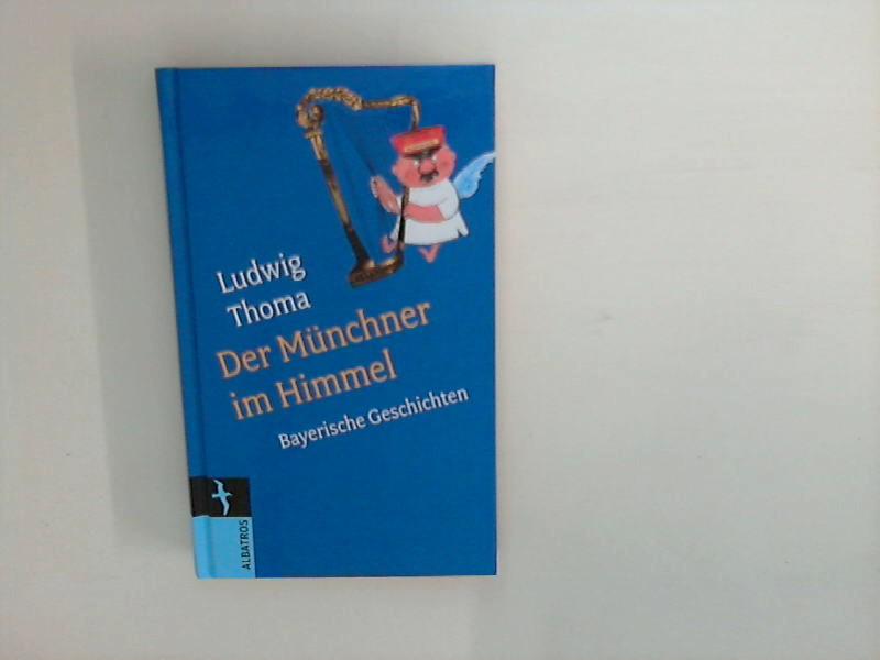 Der Münchner im Himmel : bayrische Geschichten.: Thoma, Ludwig: