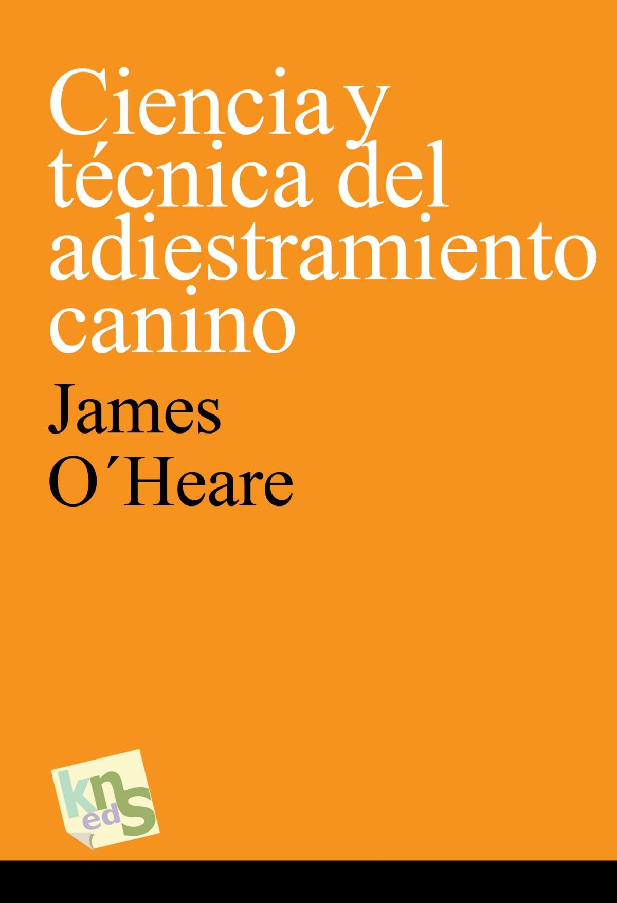 Ciencia y técnica del adiestramiento canino - O heare, James