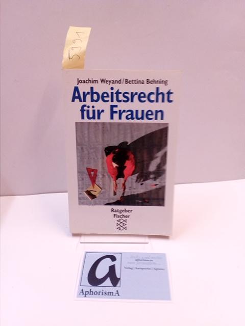 Arbeitsrecht für Frauen. Ein juristischer Ratgaber zur Selbsthilfe. - Weyand,Joachim / Behning, Joachim