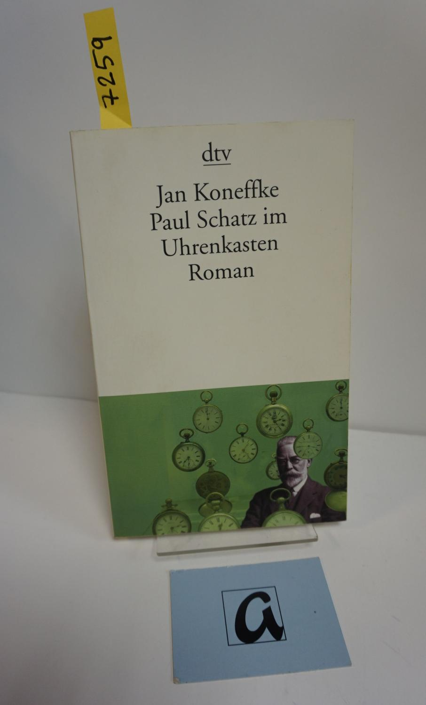 Paul Schatz im Uhrenkasten. Roman.: Koneffke, Jan
