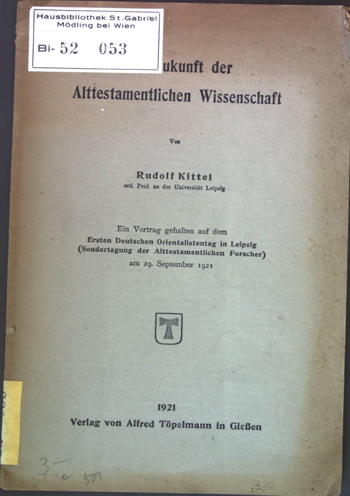 Die Zukunft der Alttestamentlichen Wissenschaft: Kittel, Rudolf: