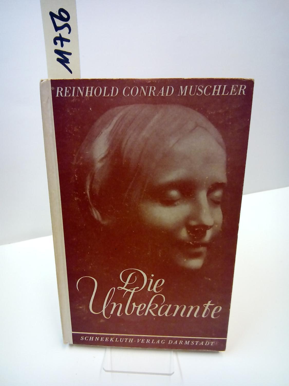 Die Unbekannte. Novelle.: Muschler, Reinhold Conrad