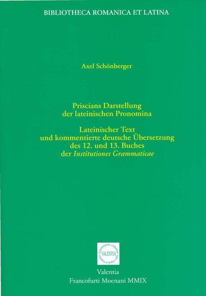 Priscians Darstellung der lateinischen Pronomina Lateinischer Text: Schönberger, Axel: