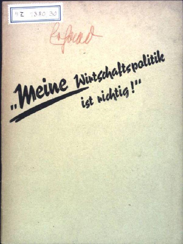Meine Wirtschaftspolitik ist richtig: Erhard, Ludwig: