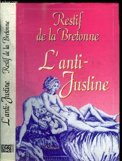 L'ANTI-JUSTINE OU LES DELICES DE L'AMOUR / COLLECTION L'ENFER DE LA BIBLIOTHEQUE NATIONALE - BRESTIF DE LA BRETONNE