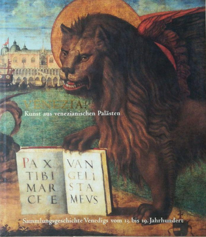 Venezia! Kunst aus venezianischen Palästen. Sammlungsgeschichte Venedigs: Frings, Jutta (Hrsg.):