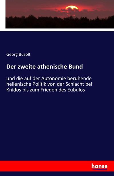Der zweite athenische Bund : und die: Georg Busolt