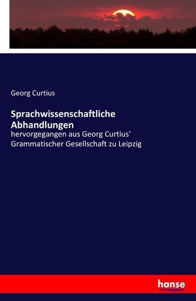 Sprachwissenschaftliche Abhandlungen : hervorgegangen aus Georg Curtius': Georg Curtius