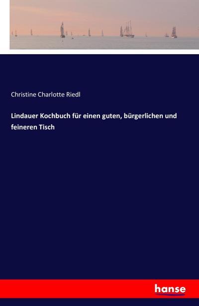 Lindauer Kochbuch für einen guten, bürgerlichen und: Christine Charlotte Riedl