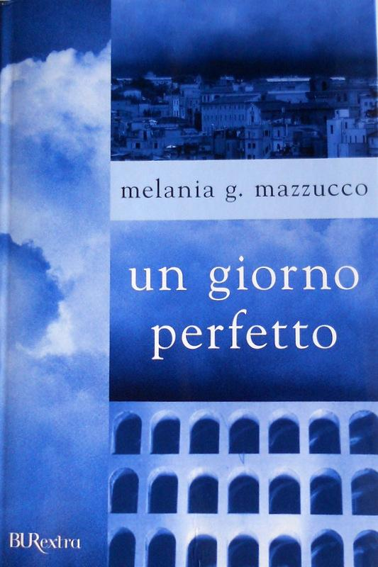 UN GIORNO PERFETTO - MELANIA G. MAZZUCCO