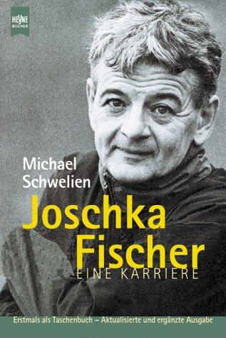 Joschka Fischer : eine Karriere. Heyne-Bücher /: Schwelien, Michael:
