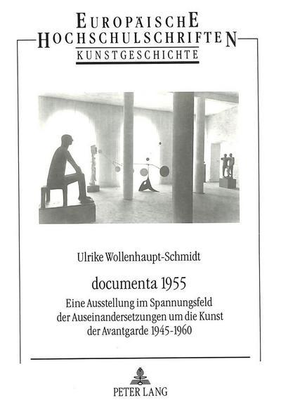 documenta 1955 : Eine Ausstellung im Spannungsfeld: Ulrike Wollenhaupt-Schmidt