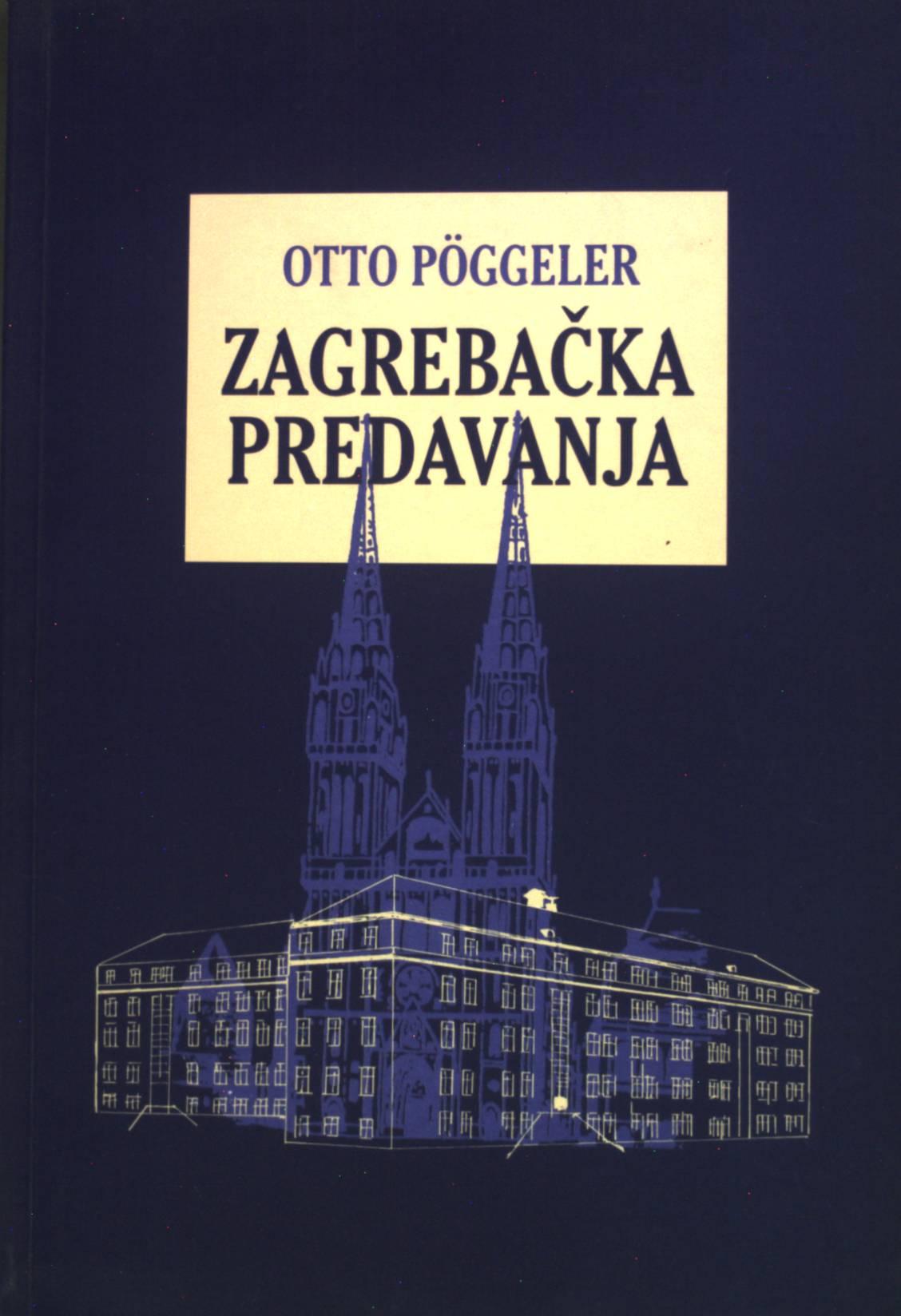 Zagrebacka Predavanja o Heideggeru i suvremenicima: Pöggeler, Otto: