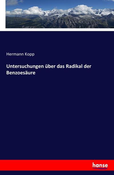 Untersuchungen über das Radikal der Benzoesäure: Hermann Kopp