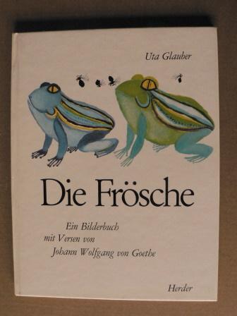 Die Frösche. Ein Bilderbuch mit Versen von: Johann Wolfgang Goethe/Uta