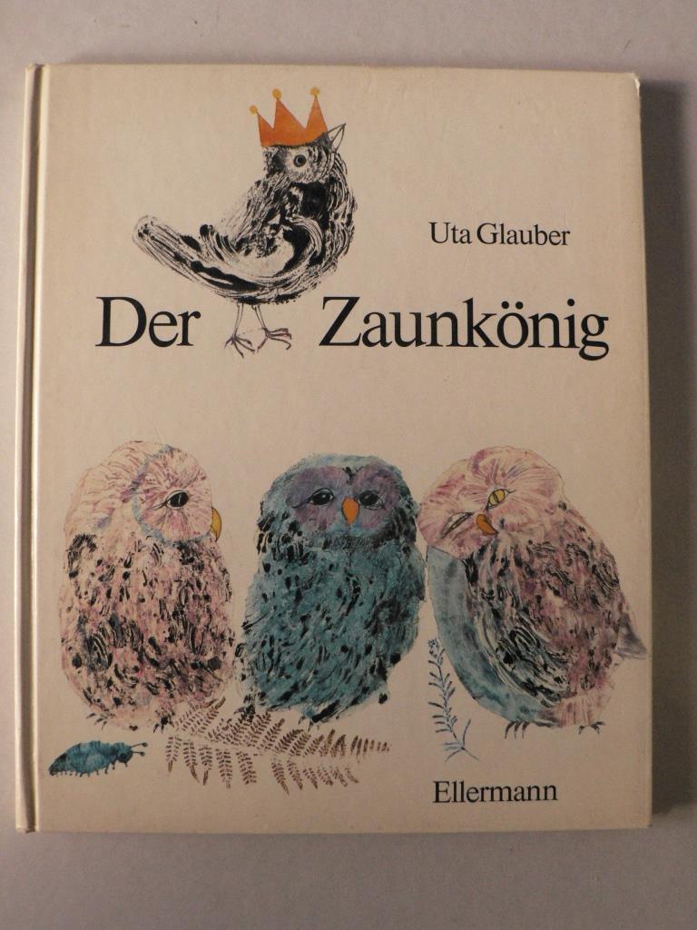 Der Zaunkönig. Ein Märchen der Brüder Grimm: Uta Glauber (Illustr.)/Gerlinde
