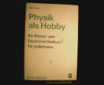 Physik als Hobby : ein Bastel-, Experimentier-: Thöne, Karl: