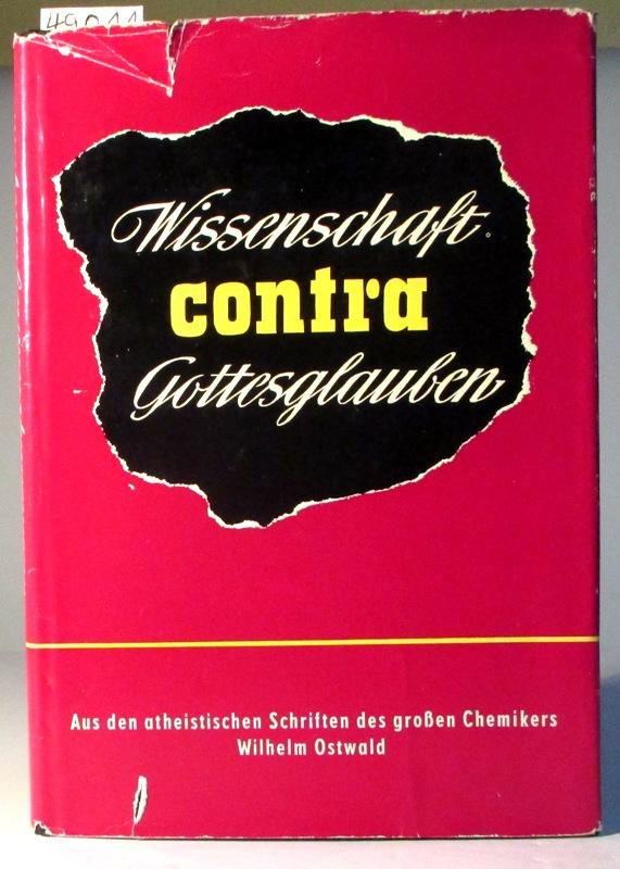 Wissenschaft contra Gottesglauben. Aus den atheistischen Schriften: Ostwald, Wilhelm: