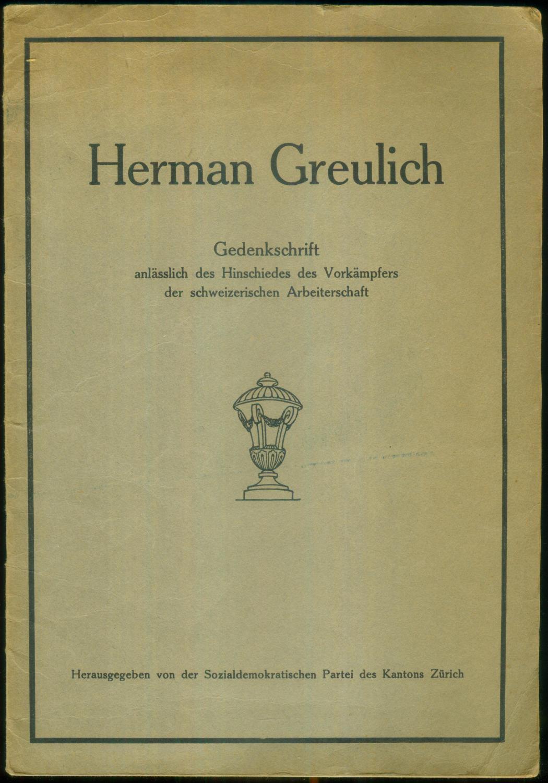 Herman Greulich. Gedenkschrift anlässlich des Hinschiedes des: GREULICH, Herman ]