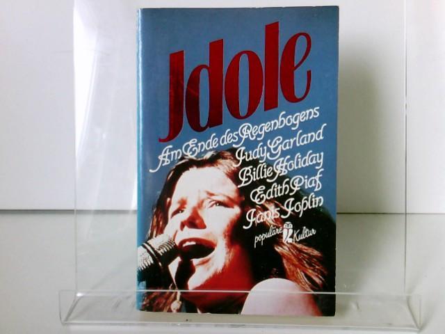 Idole 6: Am Ende des Regenbogens: Judy Garland, Billie Holiday, Edith Piaf, Janis Joplin - Siegfried, Schmidt-Joos