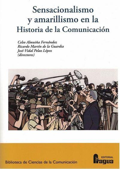 SENSACIONALISMO Y AMARILLISMO EN LA HISTORIA DE LA COMUNICACION - ALMUIÑA FERNANDEZ, Celso,