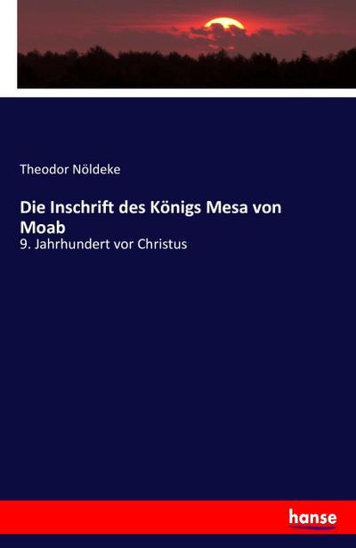 Die Inschrift des Königs Mesa von Moab: Theodor Nöldeke