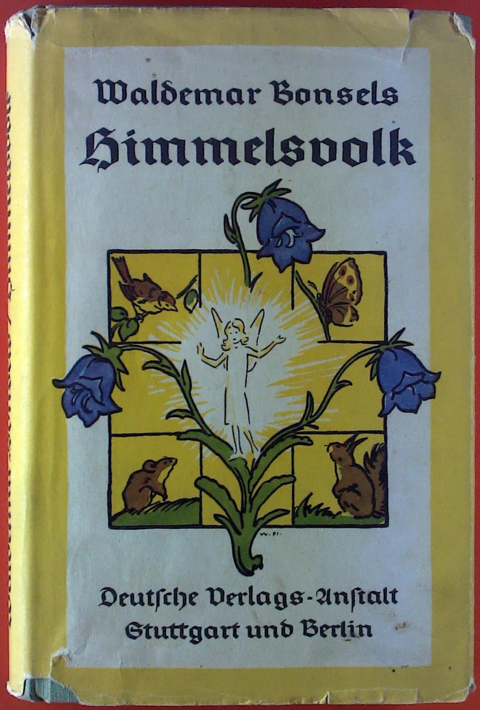 Himmelsvolk. Ein Märchen von Blumen, Tieren und: Waldemar Bonsels