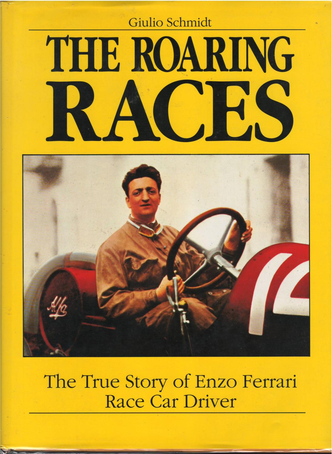 The Roaring Races The True Story Of Enzo Ferrari Race Car Driver By Giulio Schmidt Fine Hard Cover 1988 Signed By Translator Culpepper Books