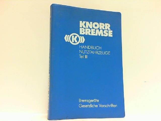 Handbuch Nutzfahrzeuge. Teil 2: Bremsgeräte. Gesetzliche Vorschriften.: Knorr-Bremse, AG: