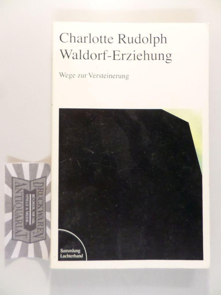 Waldorf-Erziehung - Wege zur Versteinerung.: Rudolph, Charlotte: