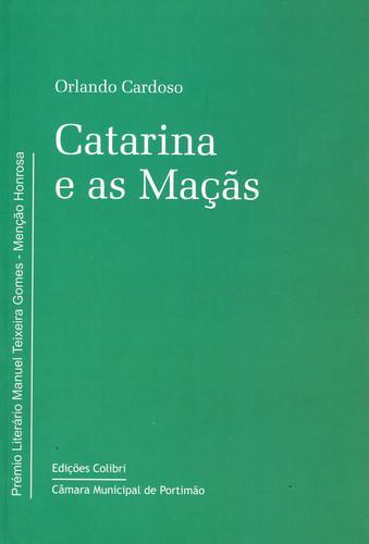 Catarina e as maÇÃs(prÉmio manuel teixeira gomes) - Cardoso, Orlando