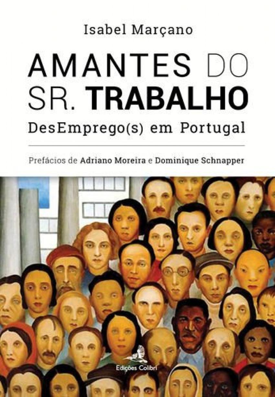 Amantes do Sr. Trabalho - DesEmprego(s) em Portugal - Isabel Marçano