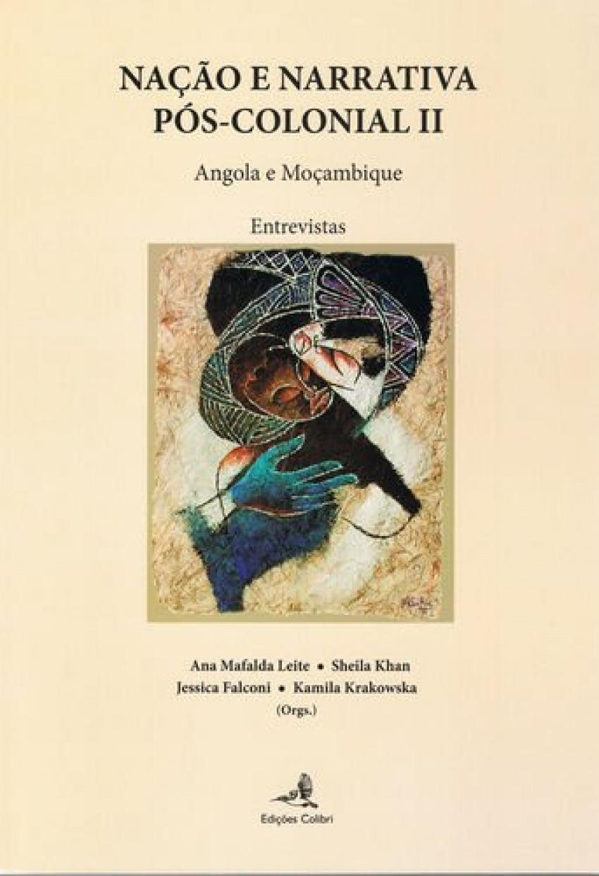 Nação e Narrativa Pós-Colonial II - Angola e Moçambique û Entrevistas - Vv.Aa.