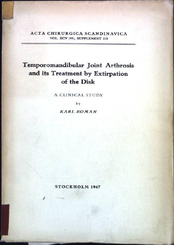 Temporomandibular Joint Arthrosis and its Treatment by: Boman, Karl: