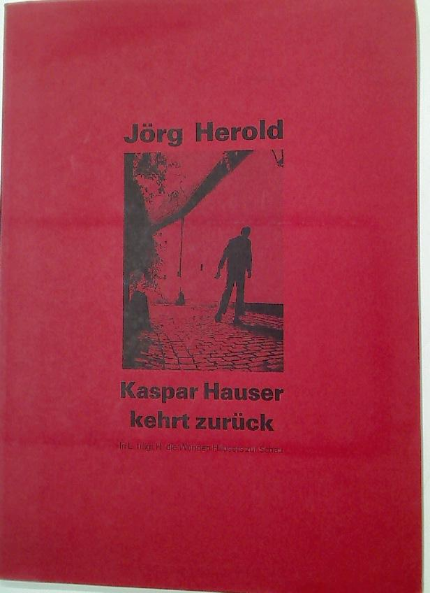 Kaspar Hauser kehrt zurück: In L trägt: Herold, Jörg
