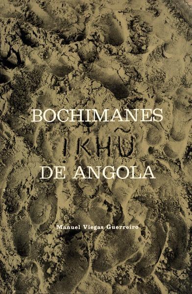 BOCHIMANES IKHU DE ANGOLA.: VIEGAS GUERREIRO. (Manuel)