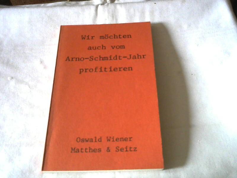 Wir möchten auch vom Arno-Schmidt-Jahr profitieren.: Wiener, Oswald: