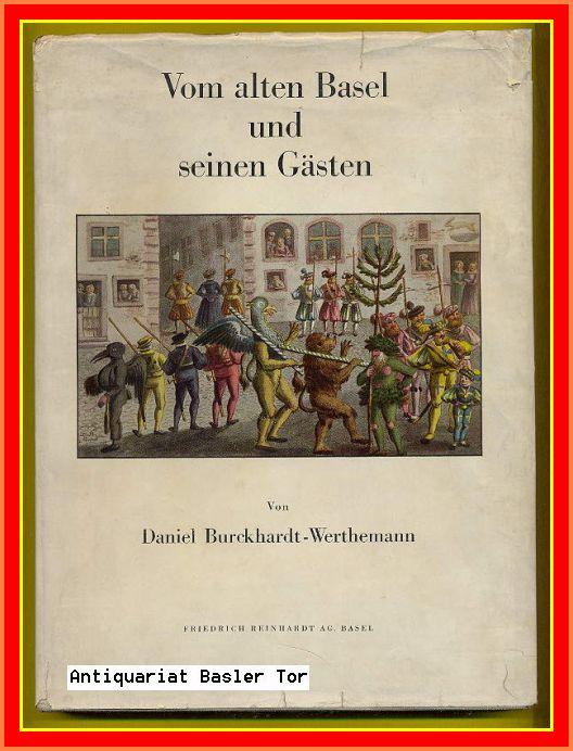 Vom alten Basel und seinen Gästen.: Burckhardt-Werthemann, Daniel: