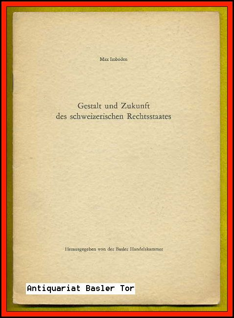 Gestalt und Zukunft des schweizerischen Rechtsstaates. Referat,: Imboden, Max: