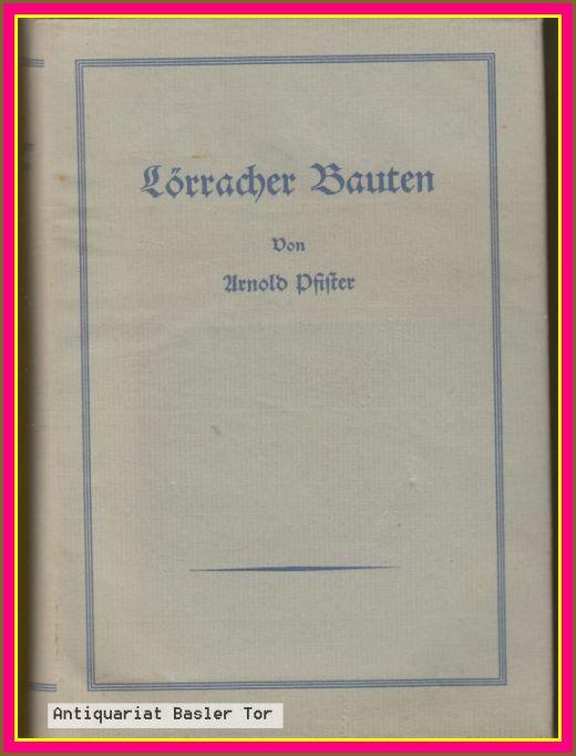 Lörracher Bauten. Ein praktischer Beitrag zum Heimatschutz: Pfister, Arnold: