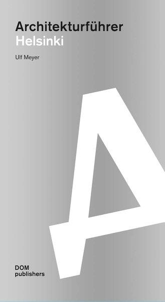 Architekturführer Helsinki. Mit weiteren Beitr. von Douglas Gordon . - Meyer, Ulf, Laura Kolbe und Douglas Mäntymäki Heikki Gordon