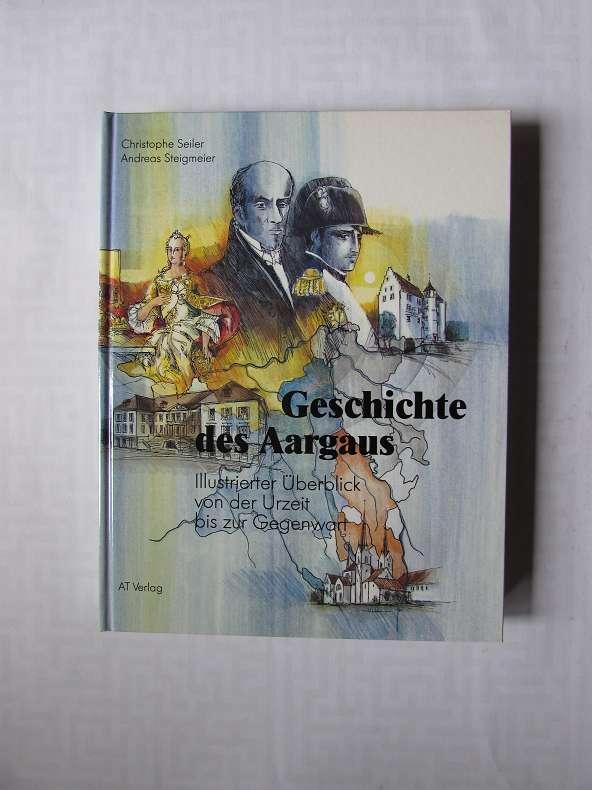 Geschichte des Aargaus - Illustrierter Überblick von: Seiler, Christophe, Andreas