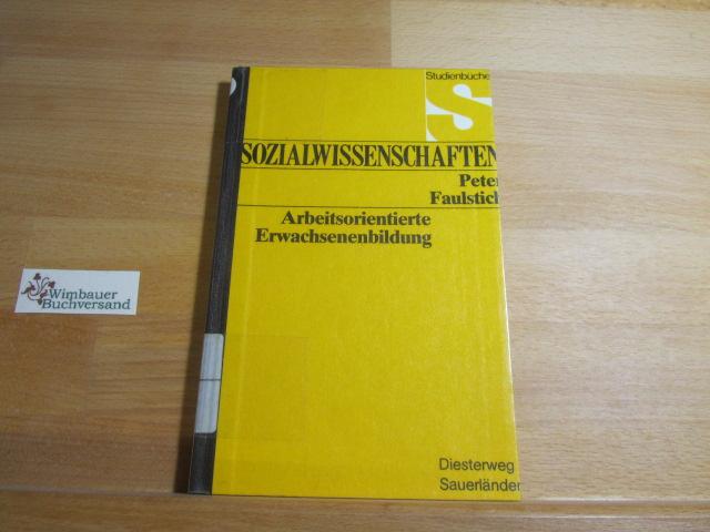 Arbeitsorientierte Erwachsenenbildung. Studienbücher Sozialwissenschaften: Faulstich, Peter :