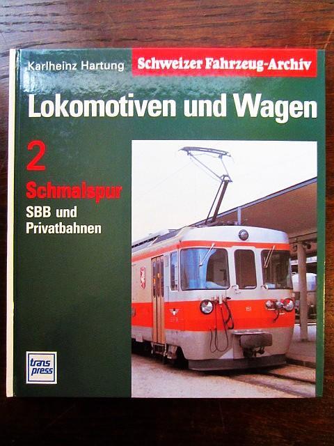 Schweizer Fahrzeug-Archiv: Lokomotiven und Wagen 2 Schmalspur: Hartung, Karlheinz