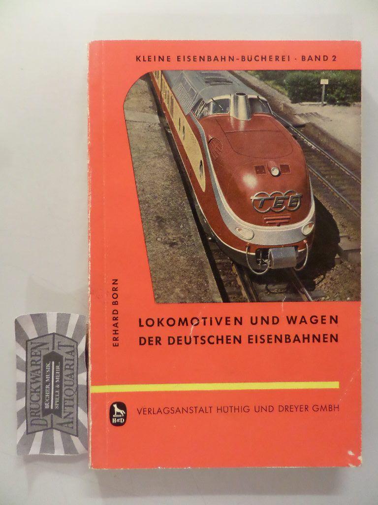Lokomotiven und Wagen der Deutsche Eisenbahnen -: Born, Erhard: