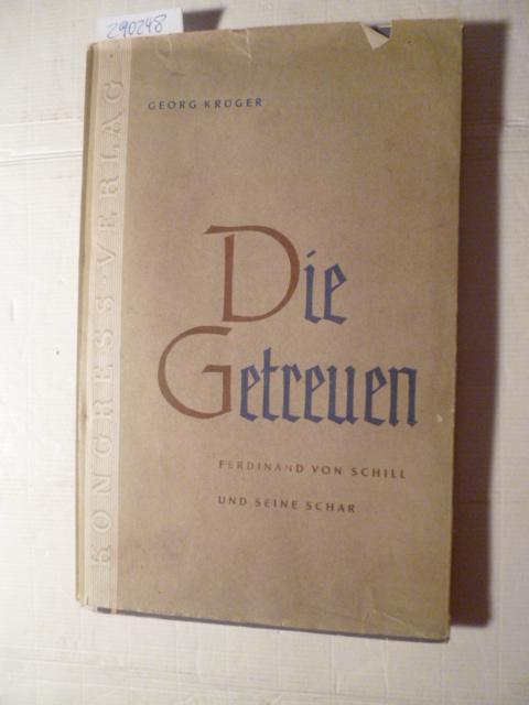 Die Getreuen : Ferdinand von Schill und: Krüger, Georg